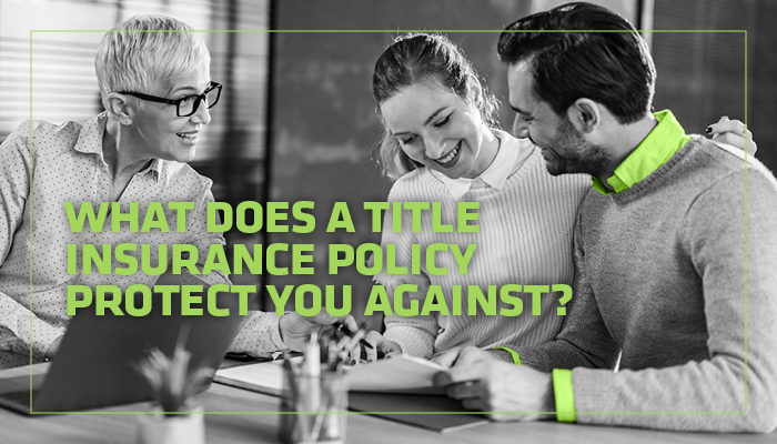 What Does A Title Insurance Policy Protect You Against
